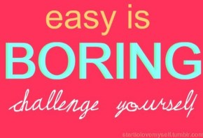easy is boring